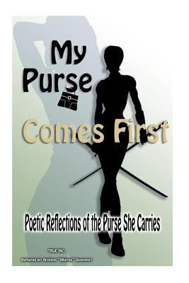 My Purse Comes First : Poetic Reflections of the Purse She Carries (1478260343 10739427) photo