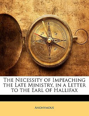 Paperback The Necessity of Impeaching the Late Ministry, in a Letter to the Earl of Hallifax Book