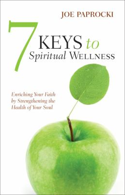 7 keys to spiritual wellness enriching book by joe paprocki 7 keys to spiritual wellness enriching your faith by strengthening the health of your soul by joe paprocki malvernweather Gallery