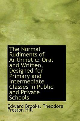 Paperback The Normal Rudiments of Arithmetic : Oral and Written, Designed for Primary and Intermediate Classes Book