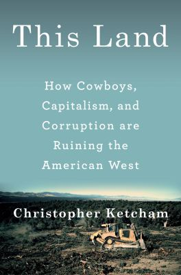 Hardcover This Land: How Cowboys, Capitalism, and Corruption are Ruining the American West Book