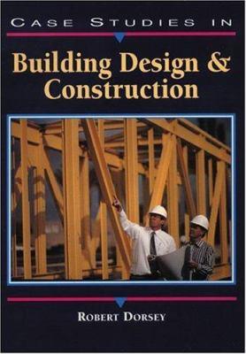 Case Studies in Building Design and Construction - Robert W. Dorsey