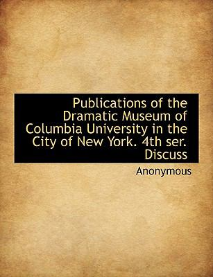 Paperback Publications of the Dramatic Museum of Columbia University in the City of New York 4th Ser Discuss [Large Print] Book