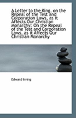 Paperback A Letter to the King, on the Repeal of the Test and Corporation Laws, As It Affects Our Christian Mo Book