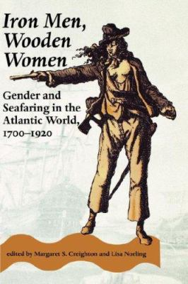 Iron Men, Wooden Women: Gender and Seafaring in the Atlantic World, 1700-1920 - Book  of the Gender Relations in the American Experience