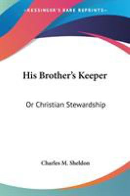 His Brother's Keeper : Or Christian Stewardship - Charles M. Sheldon