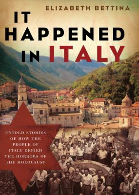 It Happened in Italy : Untold Stories of How the People of Italy Defied the Horrors of the Holocaust - Elizabeth Bettina