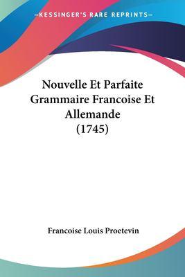 Paperback Nouvelle et Parfaite Grammaire Francoise et Allemande Book