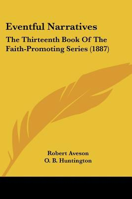 Paperback Eventful Narratives : The Thirteenth Book of the Faith-Promoting Series (1887) Book