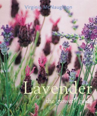 Lavender : The Grower's Guide - Virginia McNaughton