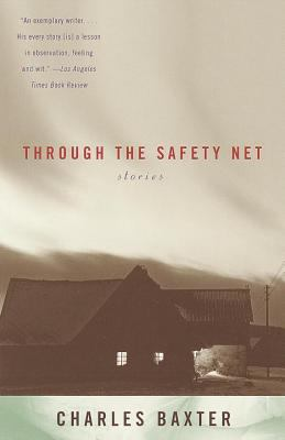 Through the Safety Net : Stories - Charles Baxter
