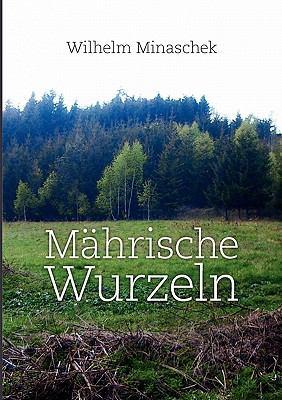 M?hrische Wurzeln - Wilhelm Minaschek