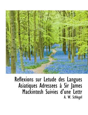 Paperback R?flexions Sur L?tude des Langues Asiatiques Adress?es ? Sir James MacKintosh Suivies D'une Lettr [Large Print] Book