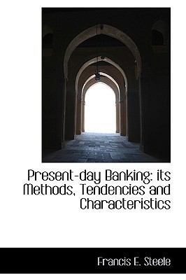 Paperback Present-Day Banking : Its Methods, Tendencies and Characteristics Book