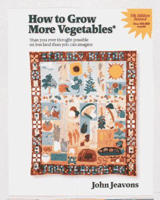Paperback How to Grow More Vegetables : Than You Ever Thought Possible on Less Land Than You Can Imagine Book