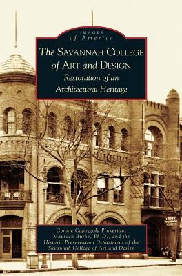 The Savannah College of Art and Design: Restoration of an Architectural Heritage - Book  of the Images of America: Georgia