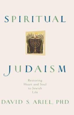 Spiritual Judaism : Restoring Heart and Soul to Jewish Life - David S. Ariel