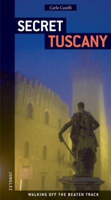 Secret Tuscany - Carlo Caselli; Jean Restayn