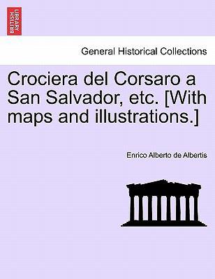 Crociera Del Corsaro a San Salvador, etc [with Maps and Illustrations ] - Enrico Alberto De Albertis