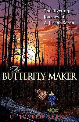 The Butterfly-Maker : The Riveting Journey of C. Joseph Serna - C. Joseph Serna