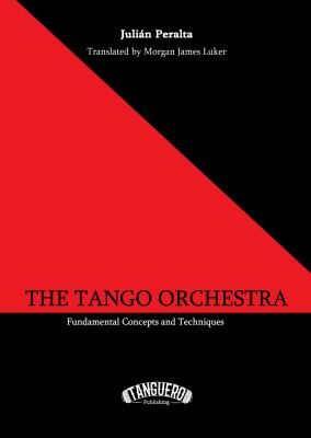 The Tango Orchestra: Fundamental    book by Julián Peralta