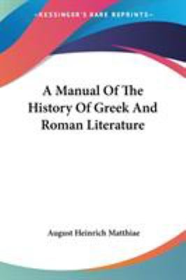 A Manual of the History of Greek and Roman Literature - August Heinrich Matthiae