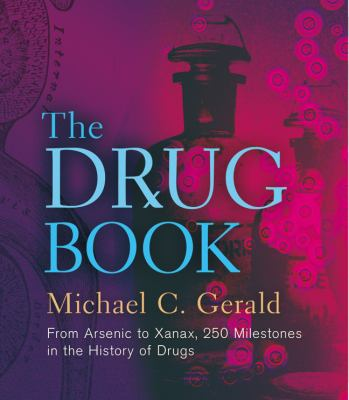 The Drug Book: From Arsenic to Xanax, 250 Milestones in the History of Drugs - Book  of the ... Book: 250 Milestones in the History of ...