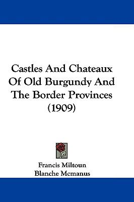 Hardcover Castles and Chateaux of Old Burgundy and the Border Provinces Book