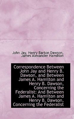 Paperback Correspondence Between John Jay and Henry B Dawson, and Between James a Hamilton and Henry B Daws Book