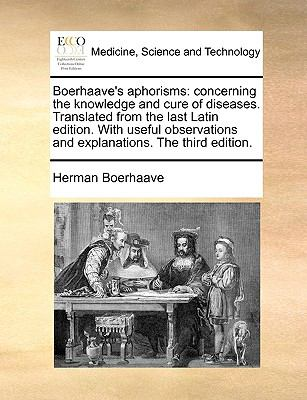 Boerhaave's Aphorisms : Concerning the knowledge and cure of diseases. Translated from the last Latin edition. with useful observations and - Herman Boerhaave