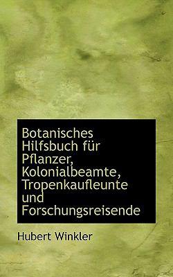 Paperback Botanisches Hilfsbuch F?r Pflanzer, Kolonialbeamte, Tropenkaufleunte und Forschungsreisende Book