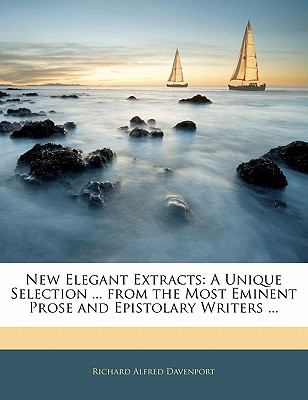 Paperback New Elegant Extracts : A Unique Selection ... from the Most Eminent Prose and Epistolary Writers ... Book