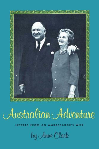 Australian Adventure : Letters from an Ambassador's Wife - Anne Clark