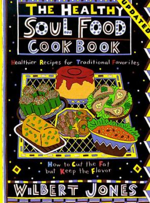 The healthy soul food cookbook how to by wilbert jones healthy soul food cookbook healthier recipes for traditional favorites forumfinder Images