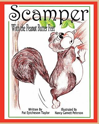 Scamper with the Peanut Butter Feet : Scamper, the Mischievous Squirrel: Book 1 - Patricia Eytcheson Taylor