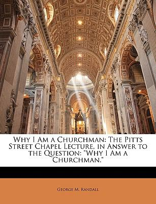 Paperback Why I Am a Churchman : The Pitts Street Chapel Lecture, in Answer to the Question Book
