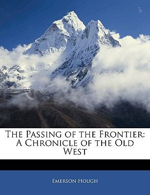 Paperback The Passing of the Frontier : A Chronicle of the Old West Book