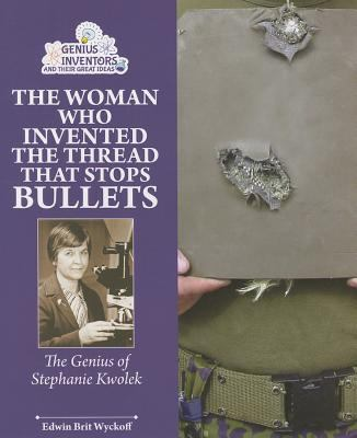 Stopping Bullets With a Thread: Stephanie Kwolek and Her Incredible Invention - Book  of the Genius at Work! Great Inventor Biographies