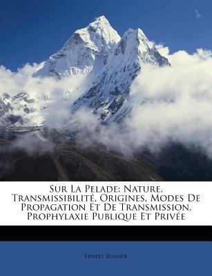 Paperback Sur la Pelade : Nature, Transmissibilit?, Origines, Modes de Propagation et de Transmission, Prophylaxie Publique et Priv?e Book