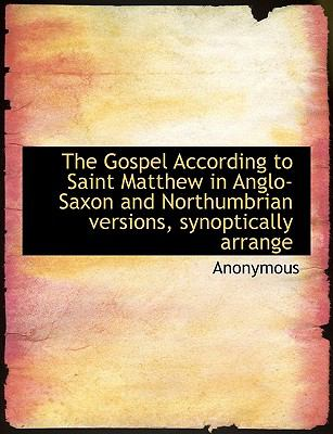 Paperback The Gospel According to Saint Matthew in Anglo-Saxon and Northumbrian Versions, Synoptically Arrange [Large Print] Book