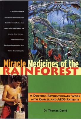 Miracle Medicines of the Rainforest : A Doctor's Revolutionary Work with Cancer and AIDS Patients - Thomas David