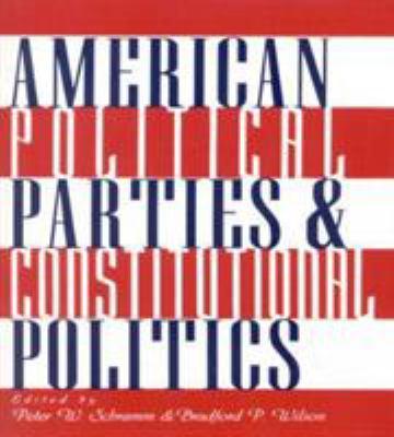 American Political Parties and Constitutional Politics - Schramm, Peter W.