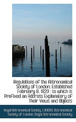 Paperback Regulations of the Astronomical Society of London : Established February 8 1820 Book