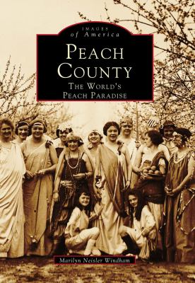 Peach County: The World's Peach Paradise - Book  of the Images of America: Georgia
