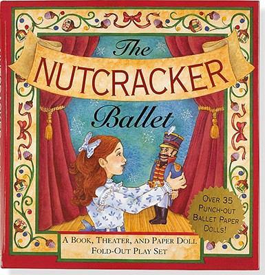Nutcracker Ballet : A Book, Theater, and Paper Doll Foldout Play Set - Mara Conlon