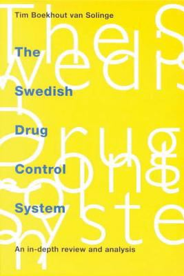 The Swedish Drug Control System : An In-Depth Review and Analysis - Tim Boekhout van Solinge