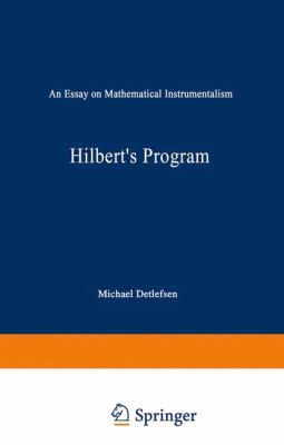 Hilbert's Program : An Essay on Mathematical Instrumentalism - Michael Detlefsen