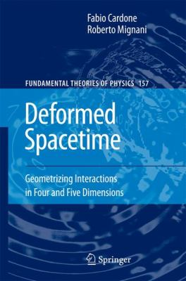 Deformed Spacetime : Geometrizing Interactions in Four and Five Dimensions - Fabio Cardone; Roberto Mignani
