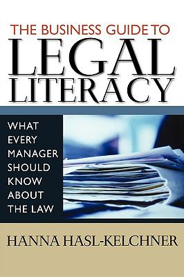 The Business Guide to Legal Literacy : What Every Manager Should Know about the Law - Hanna Hasl-Kelchner