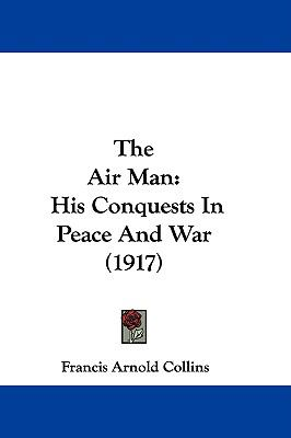 Hardcover The Air Man : His Conquests in Peace and War (1917) Book